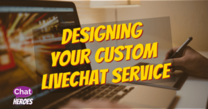 Designing Your Custom Livechat Service