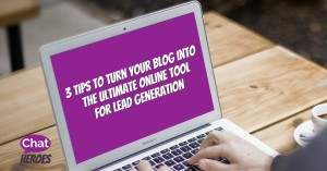 3 Tips To Turn Your Blog Into The Ultimate Online Tool For Lead Generation