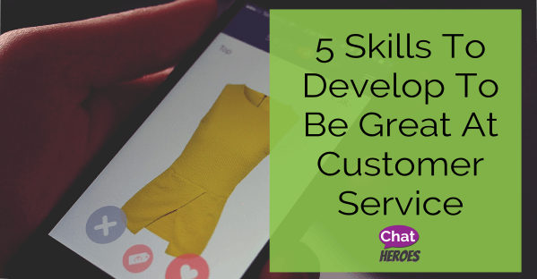 5 Skills To Develop To Be Great At Customer Service
