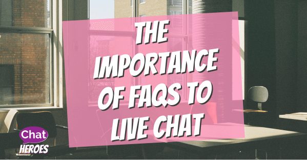 The Importance Of FAQs To Live Chat