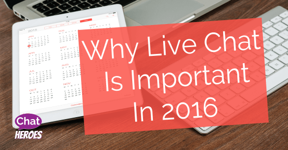 Why Live Chat Is Important in 2016