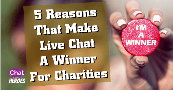 5 Reasons That Make Live Chat A Winner For Charities