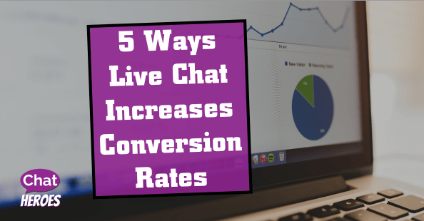 5 Ways Live Chat Increases Conversion Rates