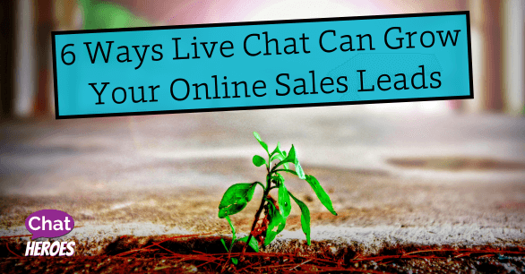 6 Ways Live Chat Can Grow Your Online Sales Leads