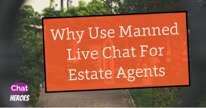 Why Use Manned Live Chat For Estate Agents