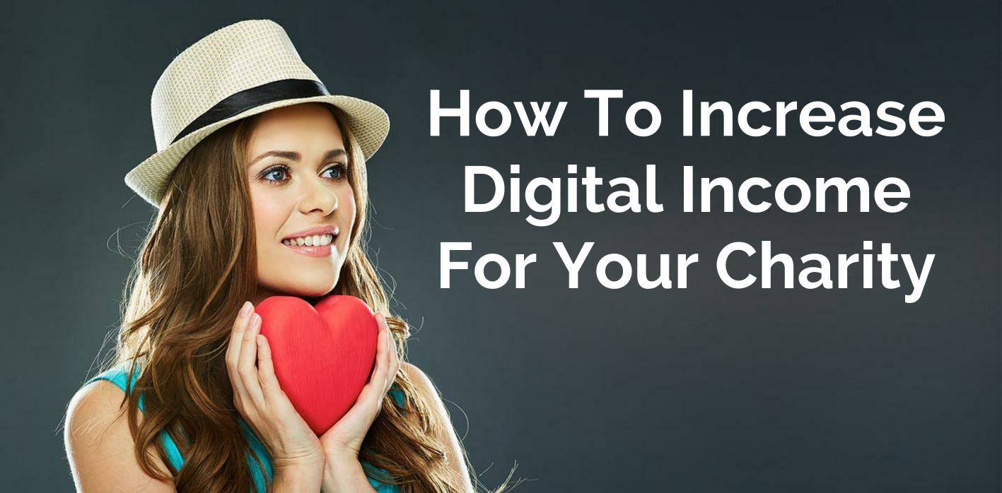Upcoming event: How To Increase Digital Income For Your Charity
