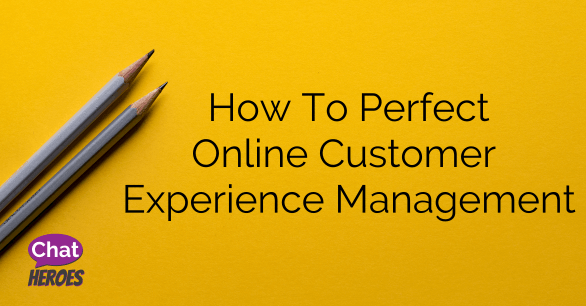 How To Perfect Online Customer Experience Management