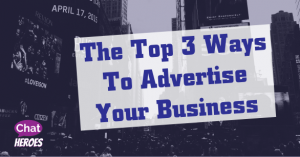 The Top 3 Ways To Advertise Your Business