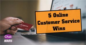 5 Online Customer Service Wins