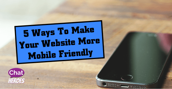 5 Ways To Make Your Website More Mobile Friendly